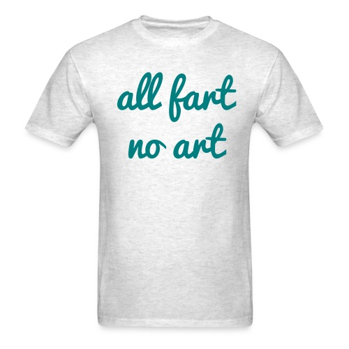 All Fart No Art - Men's T-Shirt