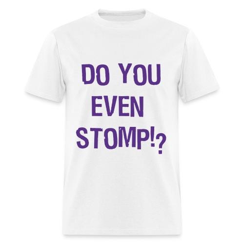 Do You Even Stomp? - Men's T-Shirt