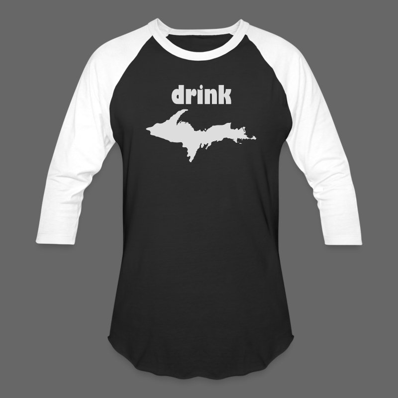 Drink U.P.  - Baseball T-Shirt