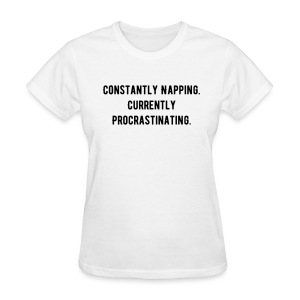 Women's Constantly Napping. Currently Procrastinating. T-shirt - Women's T-Shirt