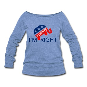 Women's I'mAlwaysRight Wide Neck Sweatshirt - Women's Wideneck Sweatshirt