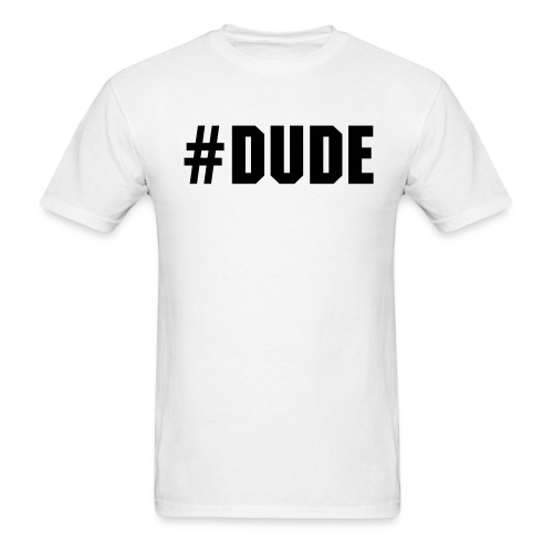 Men's #DUDE T-shirt - Men's T-Shirt