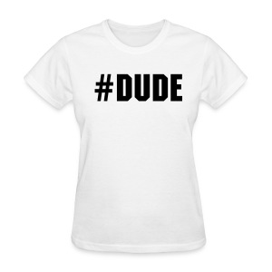 Women's #DUDE T-shirt - Women's T-Shirt