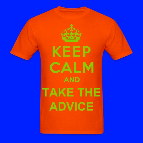Keep Calm And Take The Advice Mens - Men's T-Shirt