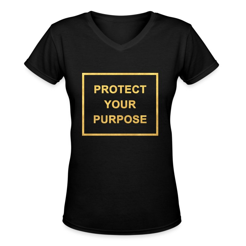 Protect Your Purpose Black & Gold Women's Tee - Women's V-Neck T-Shirt