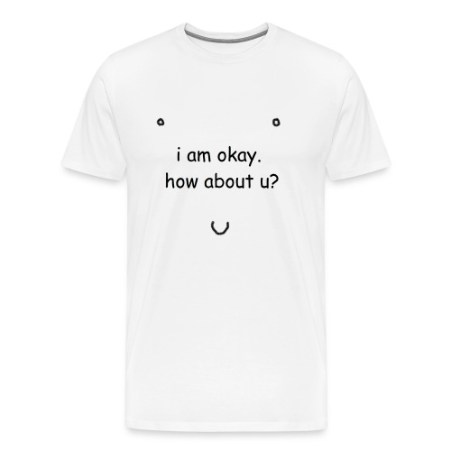 i am okay - Men's Premium T-Shirt