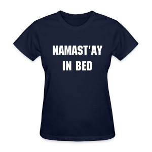 Namast'ay in Bed Tee - Women's T-Shirt