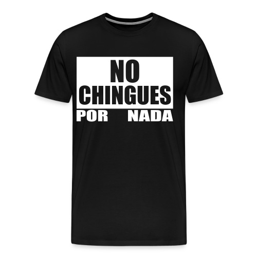 No Chingues - Men's Premium T-Shirt