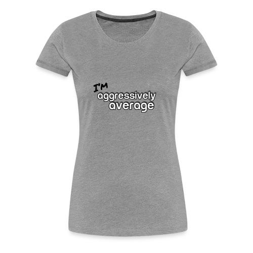 I'm Aggressively Average - Women's Premium T-Shirt