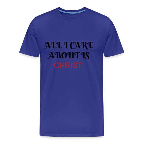 All I care about - Men's Premium T-Shirt