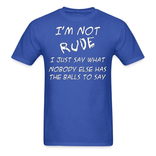 I'm Not Rude - Men's T-Shirt
