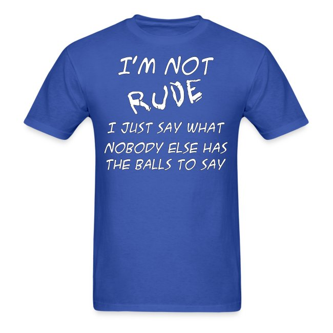 588f06ddc CNHJApparel | Im Not Rude - Mens T-Shirt