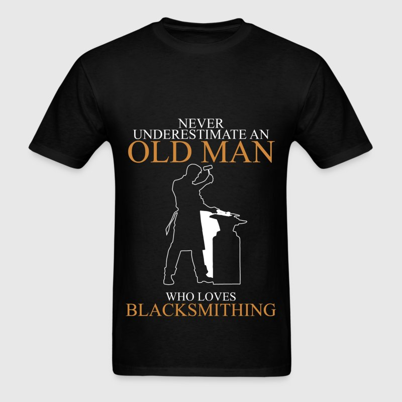 Never Underestimate An Old Man Blacksmithing T-Shirts - Men's T-Shirt