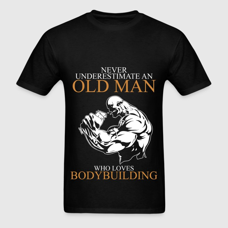 Never Underestimate An Old Man Bodybuilding T-Shirts - Men's T-Shirt