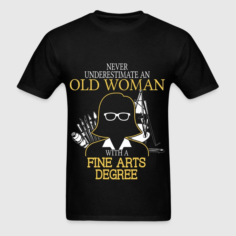 Never Underestimate Old Woman Fine Arts Degree T-Shirts - Men's T-Shirt