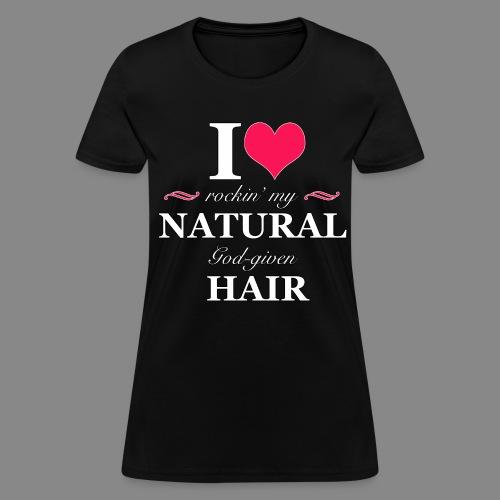I Love Rockin' Natural Hair - Women's T-Shirt