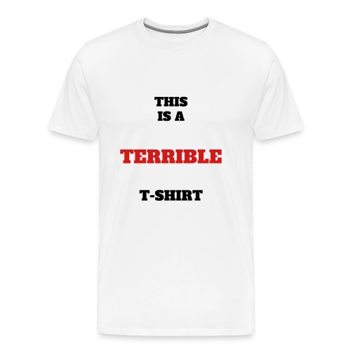 terrible - Men's Premium T-Shirt