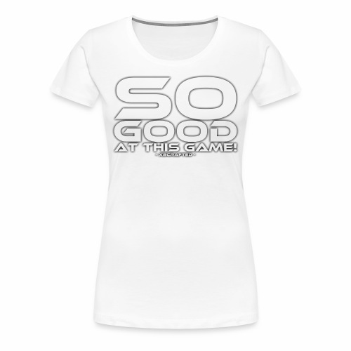 SO GOOD! (Women's / Borderless) - Women's Premium T-Shirt