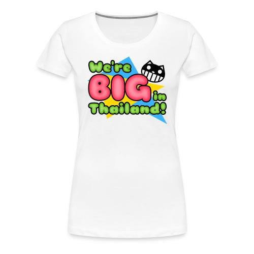 BIG in Thailand! - Women's Premium T-Shirt