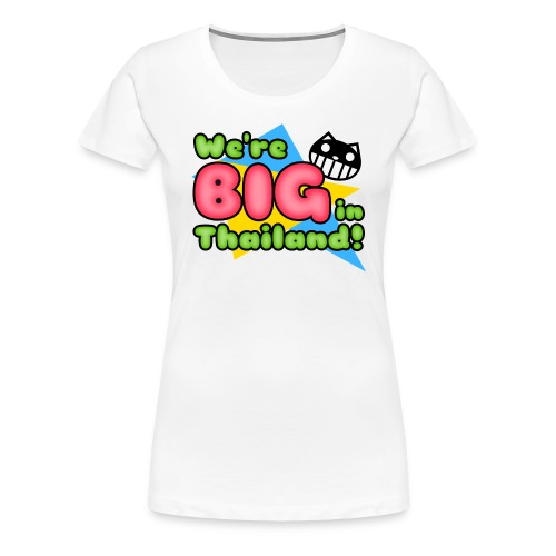 BIG in Thailand! - Women's Premium T-Shirt
