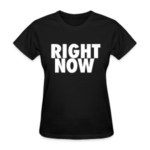 RIGHT NOW - Women's T-Shirt