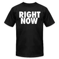 T-Shirts ~ Men's T-Shirt by American Apparel ~ RIGHT NOW