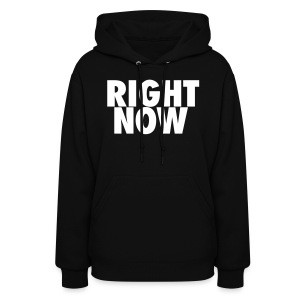 RIGHT NOW - Women's Hoodie