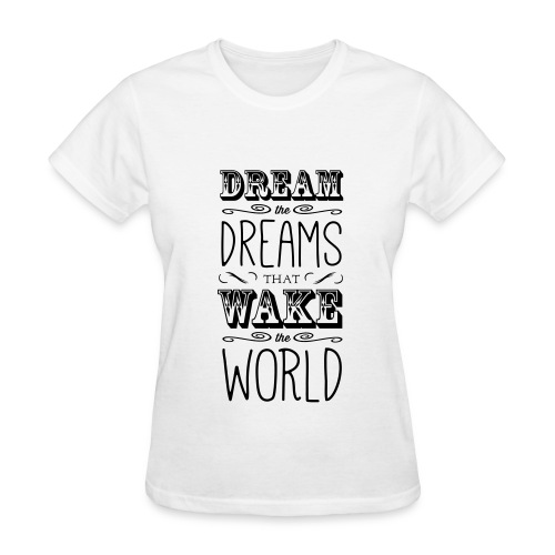 Women's T-Shirt - Women's premium t-shirt with the slogan Dream the dreams that wake the world on the front. Available in a range of colours and sizes. Creative, inspiring and beautiful products available at Good Vibe T's.