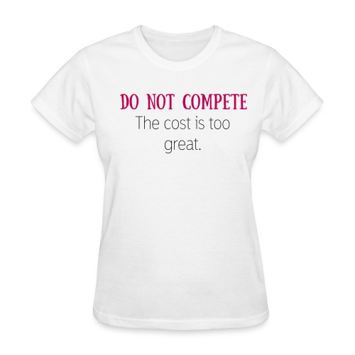 ladies Do Not Compete - Women's T-Shirt