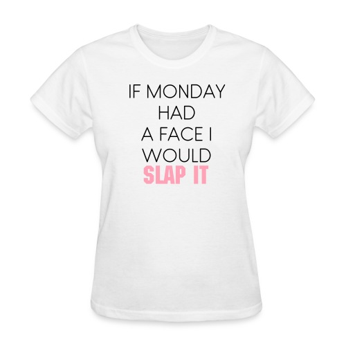 Ladies IF MONDAY HAD A FACE  - Women's T-Shirt