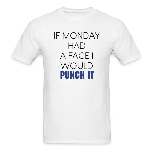 Men's IF MONDAY HAD A FACE I WOULD PUNCH IT - Men's T-Shirt