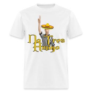 No Tres Amigo! - Men's T-Shirt