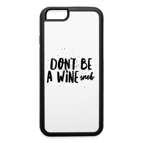 Don't Be A Wine Snob!  - iPhone 6/6s Rubber Case