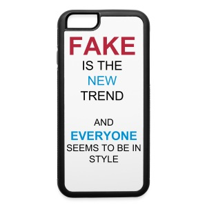 'FAKE IS THE NEW TREND AND EVERYONE SEEMS TO BE IN STYLE' Iphone 6/6s Rubber Case  - iPhone 6/6s Rubber Case