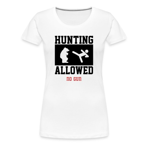 HUNTING ALLOWED NO GUN - Women's Premium T-Shirt