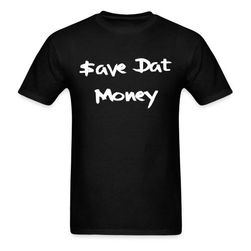Save Dat Money Tee - Men's T-Shirt