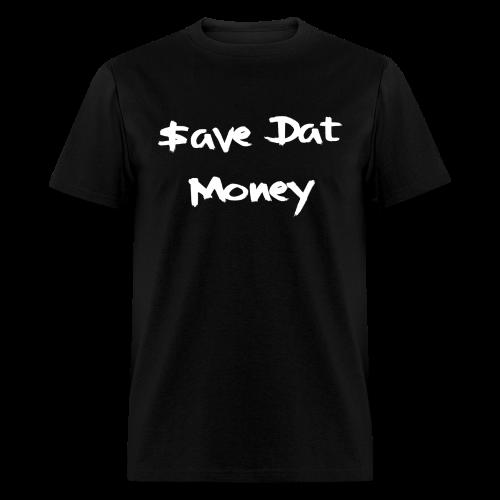 Save Dat Money Tee - Men's T-Shirt