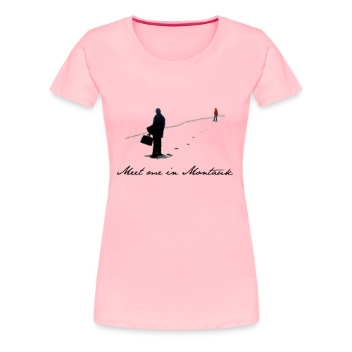 Meet me in Montauk... - Women's Premium T-Shirt