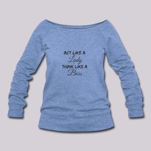 Act Like A Lady, Think Like A Boss Women's Wide Neck Sweatshirt - Women's Wideneck Sweatshirt