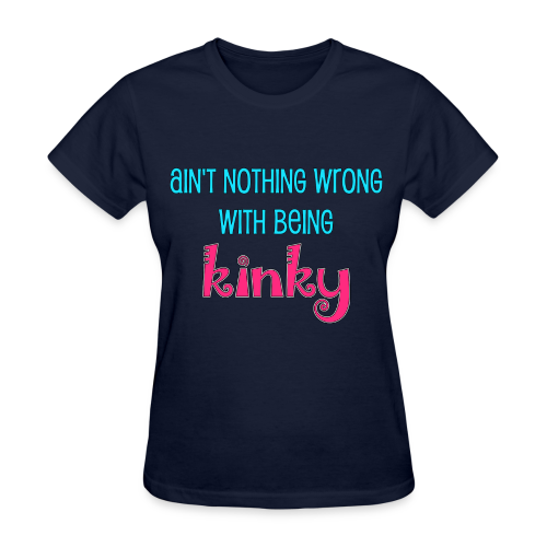 Ain't Nothing Wrong with Being Kinky T-shirt - Women's T-Shirt
