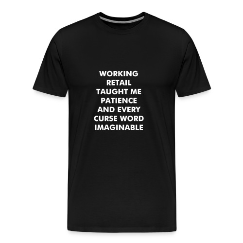 WORKING RETAIL TAUGHT ME PATIENCE AND EVERY CURSE WORD IMAGINABLE - Men's Premium T-Shirt