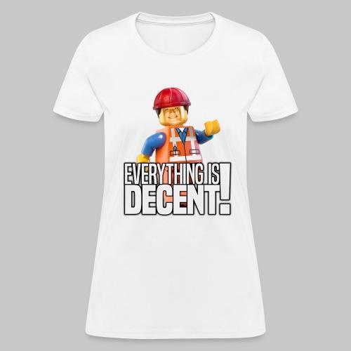 Everything is Decent - Women's Tee - Women's T-Shirt
