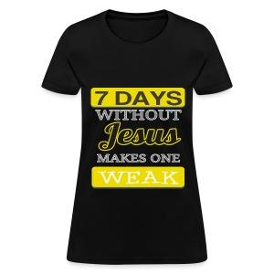 7 Days Without Jesus (Women's) - Women's T-Shirt