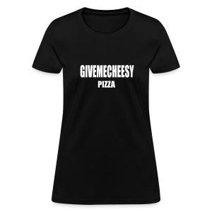 GIVE ME CHEESY PIZZA - FUNNY TSHIRT - Women's T-Shirt