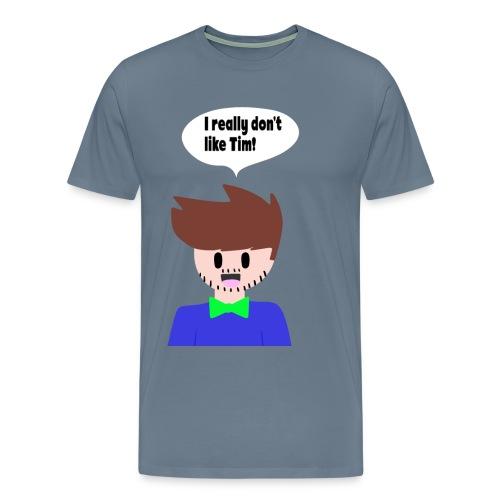 I really don't like Tim T-Shirt - Men's Premium T-Shirt