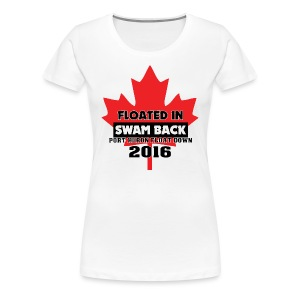 Canada: Floated In - Swam Back - Port Huron Float Down 2016 - Women's Premium T-Shirt