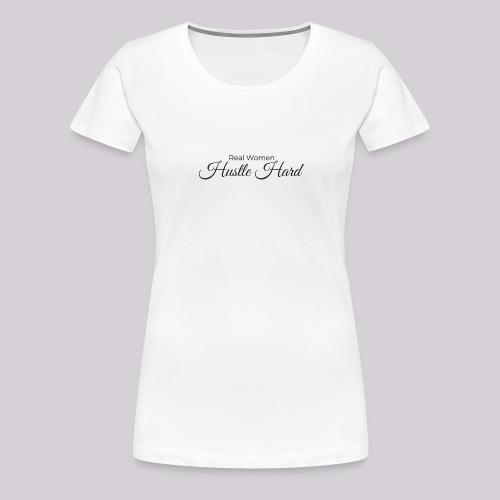 Real Women Hustle Hard Women's Women's Premium T-Shirt - Women's Premium T-Shirt