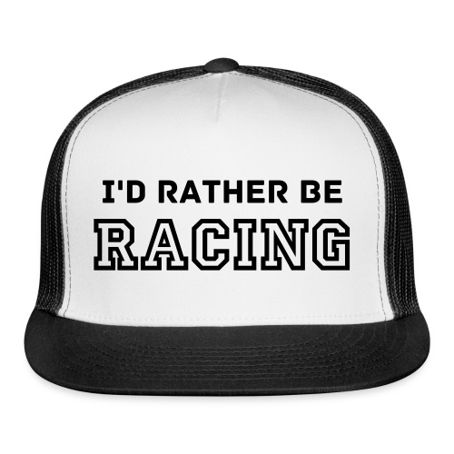 I'd Rather Be RACING (Cap) - Trucker Cap