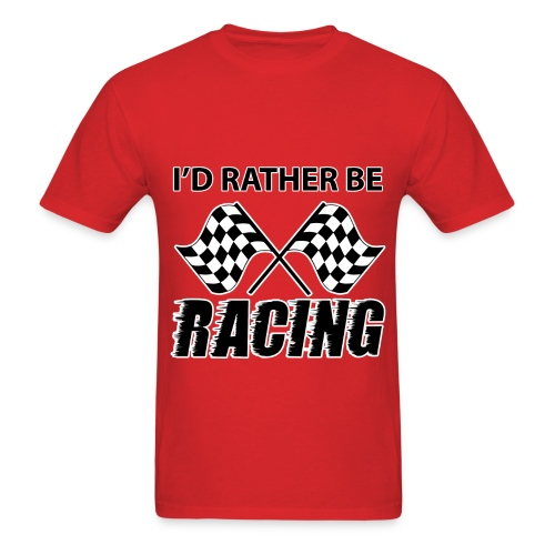 I'd Rather Be RACING (Men's) - Men's T-Shirt