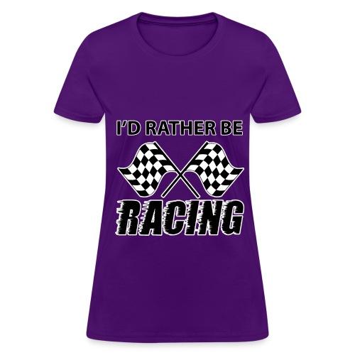 I'd Rather Be RACING (Women's) - Women's T-Shirt